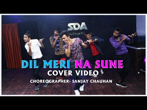 DIL MERI NA SUNE || COVER VIDEO SONG || CHOREOGRAPHER- SANJAY CHAUHAN