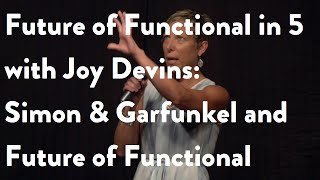 Future of Functional in 5 with Joy Devins: Simon & Garfunkel and Future of Functional