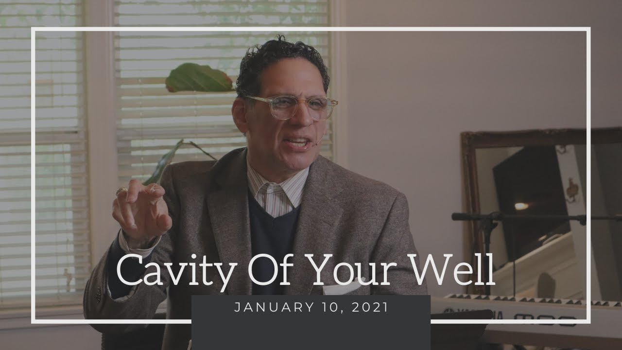 The Cavity Of Your Well   Sermon January 10, 2021