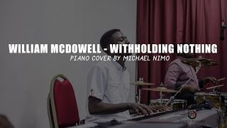 william mcdowell withholding nothing piano cover by michael nimo