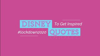 Disney Quotes to get Inspired during #lockdown2020