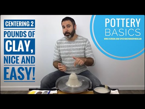 Essential Skills: Centering 2 Pounds of Clay on the Potters Wheel