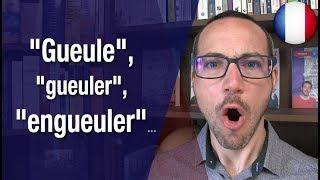 """""""Gueule"""", """"gueuler"""", """"engueuler""""..."""