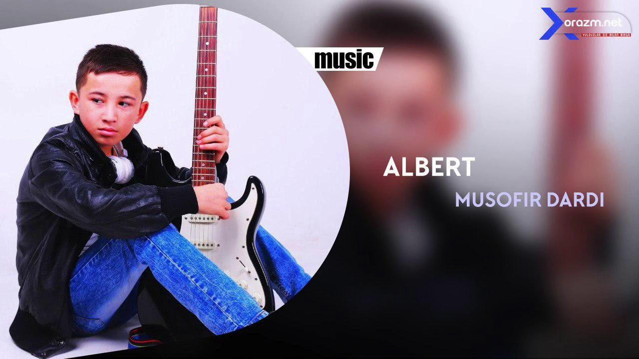 Albert - Musofir Dardi | Алберт - Мусофир дарди (music version)