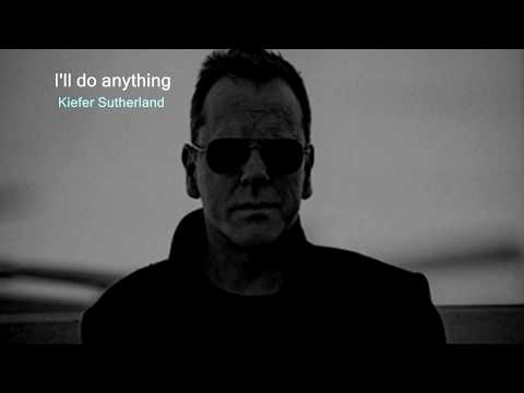 I'll do anything (Kiefer Sutherland)