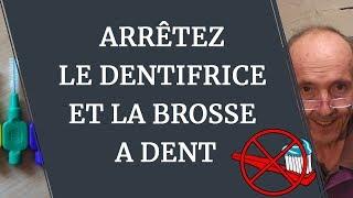 ARRÊTEZ LE DENTIFRICE... ET LA BROSSE À DENTS !