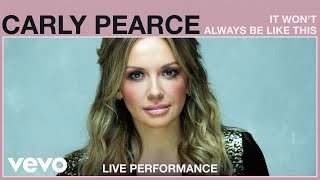 Carly Pearce - It Wont Always Be Like This (Live Performance) | Vevo
