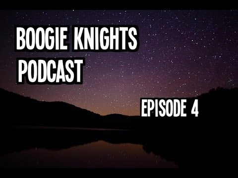 Boogie Knights Gaming Podcast Number 4