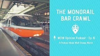 Walt Disney World Monorail Bar Crawl | WDW Opinion Podcast Ep. 15