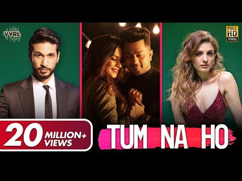 Tum Na Ho - Official Video | Arjun K, Prakriti K, M Ajay V, Kunaal V | Awez, Nagma|  VYRL Originals
