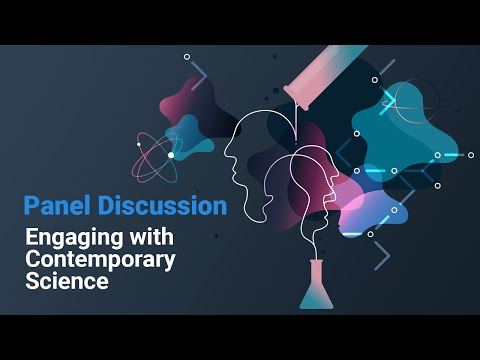 Panel Discussion: Engaging with Contemporary Science