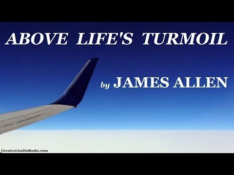 ABOVE LIFE'S TURMOIL by James Allen - FULL AudioBook | Great