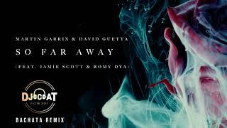 Martin Garrix & David Guetta - So Far Away ft. Jamie Scott & Romy Dya (Bachata Remix 2018 DJ Cat)