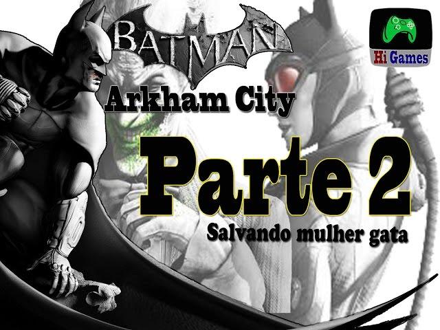 Batman Arkham City Parte 2#Salvando mulher gata#