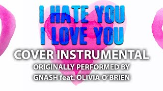 I Hate You I Love You (Cover Instrumental) [In the Style of Gnash ft. Olivia O'Brien]