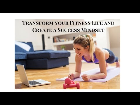 Transform your Fitness Life and Create a Success Mindset