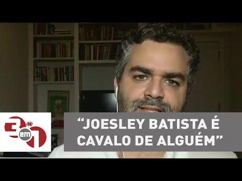 Andreazza: Joesley Batista é Cavalo De Alguém