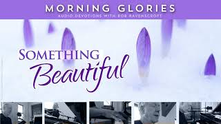 Something Beautiful - Morning Glories