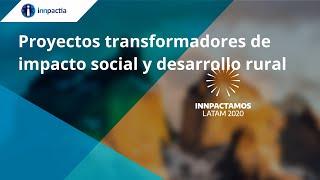 Proyectos transformadores de impacto social y desarrollo rural