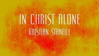 In Christ Alone - Kristian Stanfill