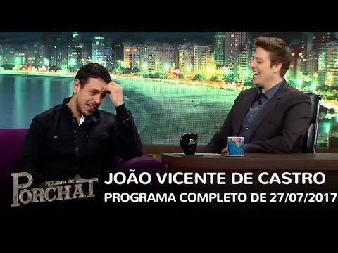 Programa do Porchat (completo) | João Vicente de Castro (27/07/2017)