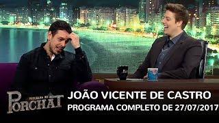 Baixar Programa do Porchat (completo) | João Vicente de Castro (27/07/2017)
