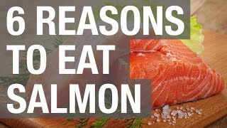 6 Reasons to Eat Salmon
