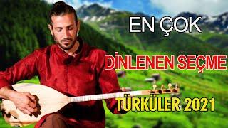 EN ÇOK DİNLENEN SEÇME TÜRKÜLER 2021 ♫ En Sevilen Türküler ♫ Türkü Dinle Kesintisiz Türküler