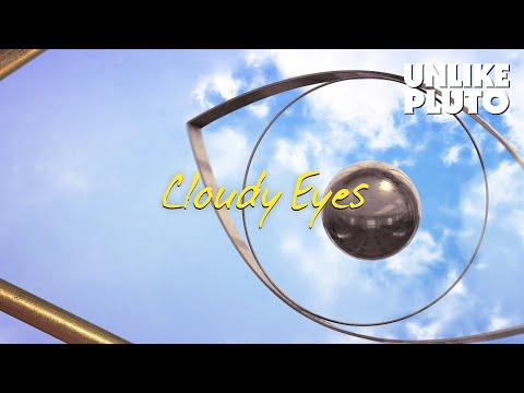 Unlike Pluto – Cloudy Eyes
