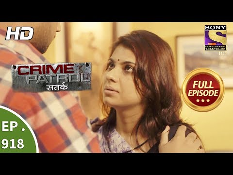 Crime Patrol Satark – Ep 918 – Full Episode – 12th May, 2018