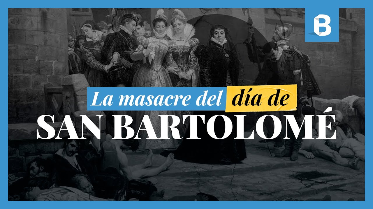 ¿Qué fue la MASACRE del día de SAN BARTOLOMÉ? | BITE
