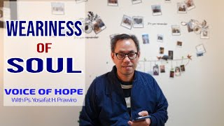 WEARINESS OF SOUL  - Seri Renungan Murid Kristus 51 - Ps.Yosafat