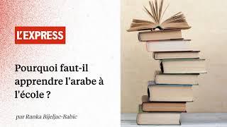 Pourquoi faut-il apprendre l'arabe à l'école ?