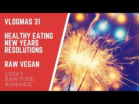VLOGMAS 31 || HEALTHY EATING NEW YEARS RESOLUTIONS || DIET WEIGHT LOSS RAW VEGAN