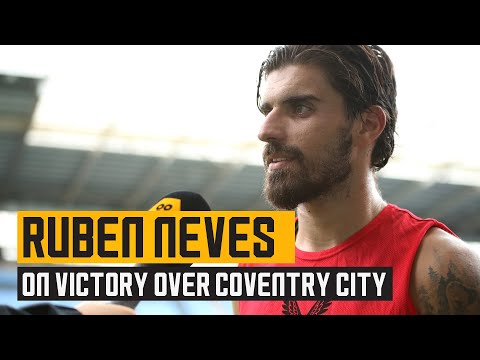 Neves reflects on his goal and his win over Coventry City
