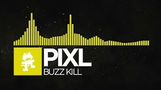 [Electro] - PIXL - Buzz Kill [Monstercat FREE Release]