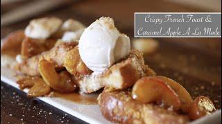 Crispy French Toast &amp Caramel Apple a La Mode