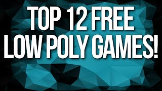 Top 12 Free Low Poly Games