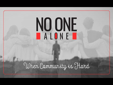 No One Alone   Part 4 - When Community Is Hard