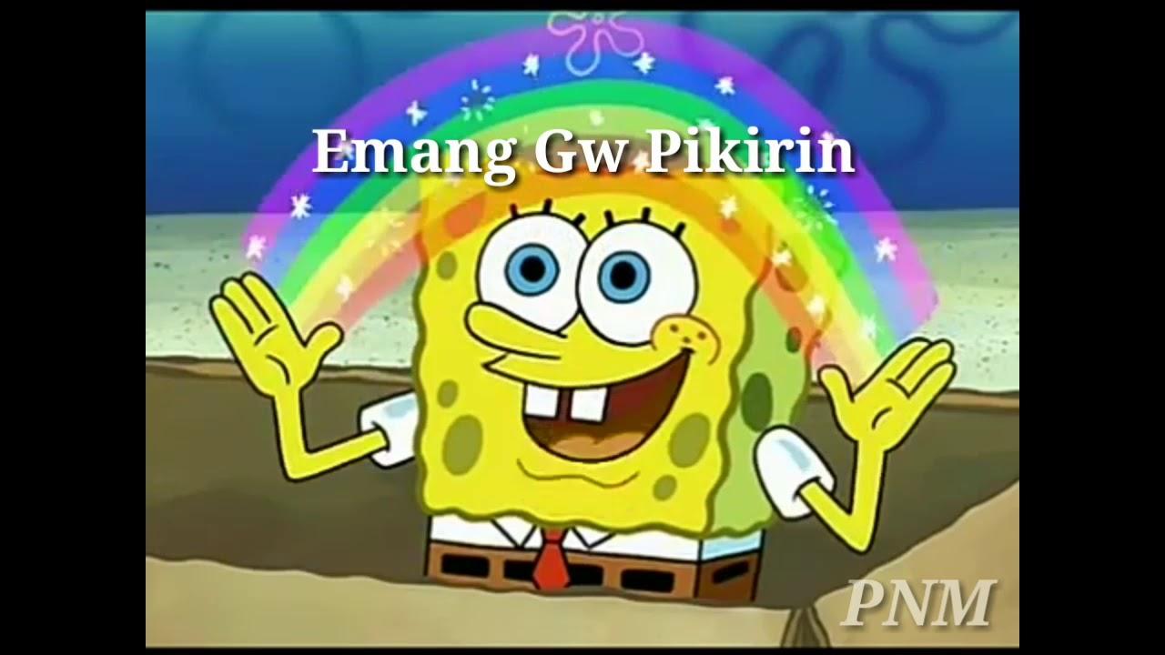 Spongebob emang gw pikirin
