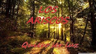 Los Ariscos - Quiero ser luz