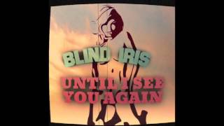 Watch Blind Iris Until I See You Again video