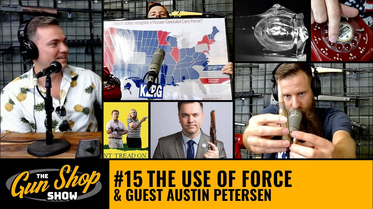 The Gun Shop Show #15 The Use of Force & Austin Petersen