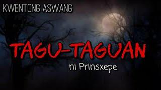 TAGU-TAGUAN   ASWANG   TAGALOG HORROR STORIES   TAGALOG HORROR STORY