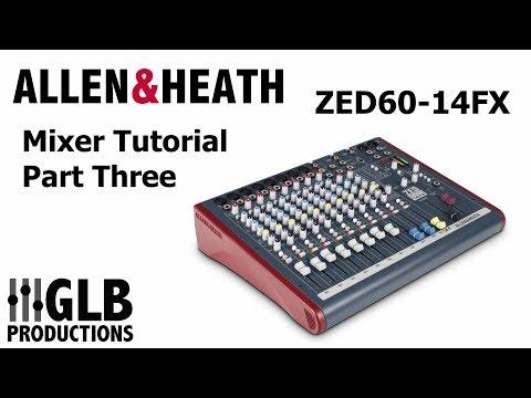 Allen & Heath ZED60-14FX Mixer Tutorial Part Three