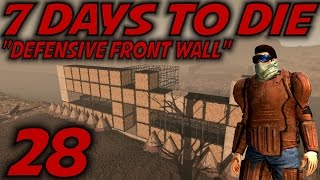 "7 Days To Die Alpha 11 Gameplay / Let's Play (s-11) -ep. 28- ""defensive Front Wall"""