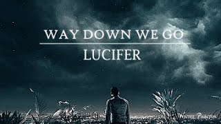Lucifer || Way Down We Go