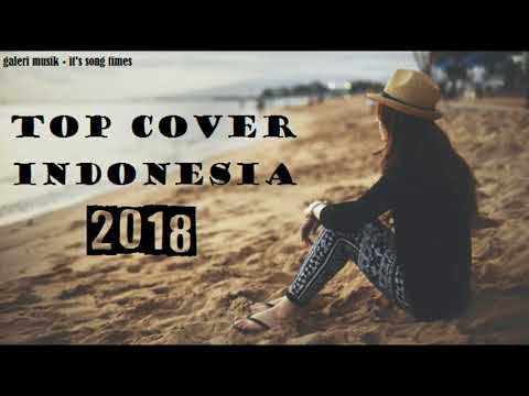 TOP COVER LAGU INDONESIA 2018 PALING ENAK DI DENGAR