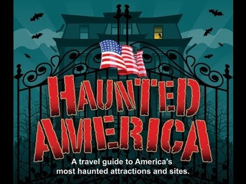 Haunted America, A Travel Guide To America's Most Haunted Sites