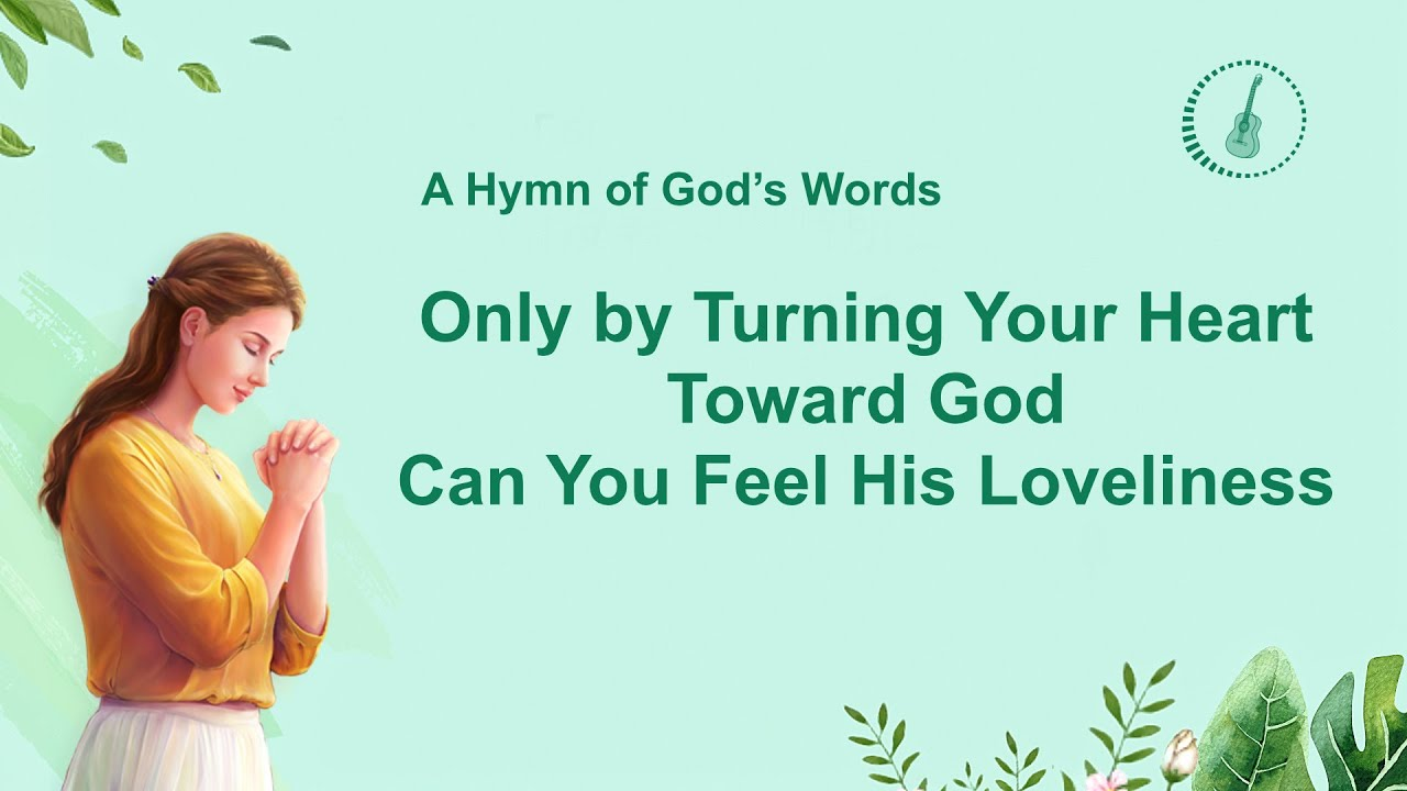 """""""Only by Turning Your Heart Toward God Can You Feel His Loveliness""""   2020 English Christian Song"""